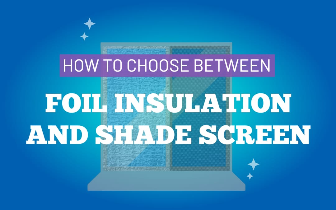 How to choose between foil insulation and shade screen for your windows