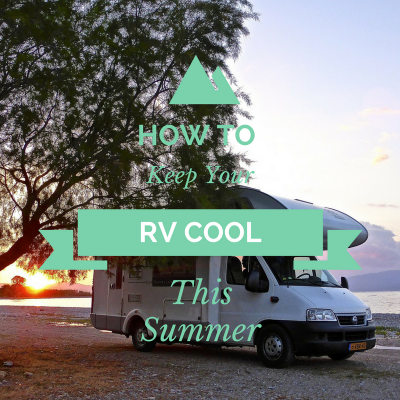 How To Keep Your RV Cool This Summer