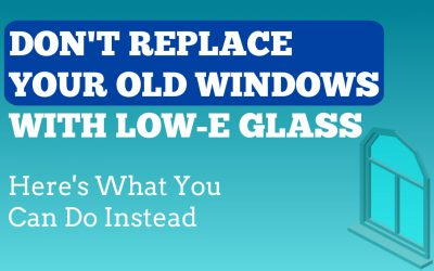 Alternatives to replacing your window with Low-E glass
